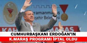 Cumhurbaşkanı Erdoğan'ın Kahramanmaraş programı iptal oldu