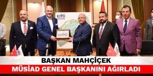 Başkan Mahçiçek MÜSİAD Genel Başkanını ağırladı