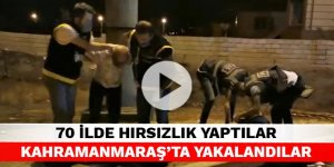 70 ilde hırsızlık yaptılar Kahramanmaraş'ta yakalandılar