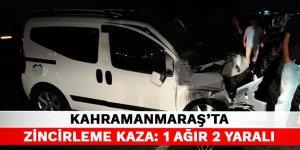 Kahramanmaraş'ta zincirleme kaza: 1 ağır 2 yaralı