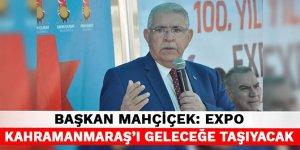 Başkan Mahçiçek: EXPO Kahramanmaraş'ı geleceğe taşıyacak