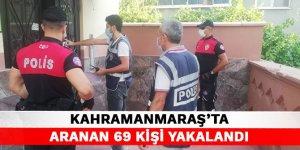 Kahramanmaraş'ta aranan 69 kişi yakalandı
