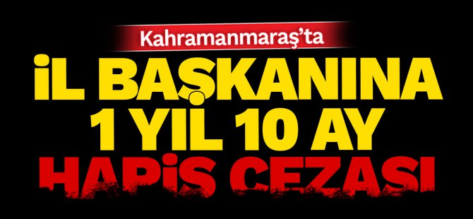 kahramanmarasta-il-baskanina-1-yil-10-ay-hapis!.jpg