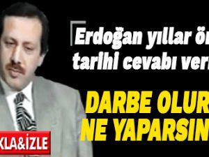 Darbeyle karşılaşırsanız ne yapardınız?' sorusuna Erdoğan'dan cevap